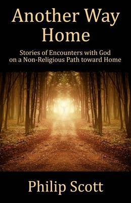 Book-Another Way Home: Experiencing God on a Nonreligious Path Toward Home