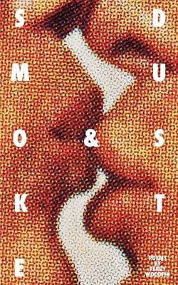 Smoke & Dust  : Poems by Perry Woodfin