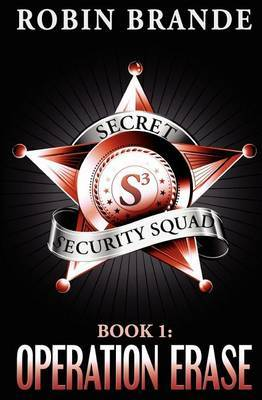 Secret Security Squad (Book 1: Operation Erase)