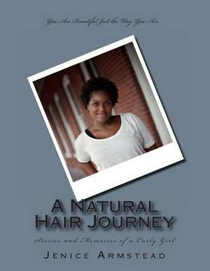 A Natural Hair Journey: Stories and Memories of a Curly Girl