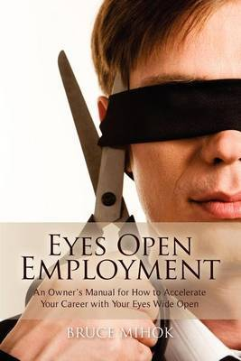 Eyes Open Employment: An Owner's Manual for How to Accelerate Your Career with Your Eyes Wide Open