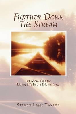 Further Down the Stream: 101 More Tips for Living Life in the Divine Flow
