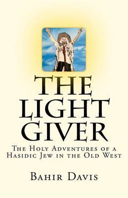 The Light Giver: The Holy Adventures of a Hasidic Jew in the Old West