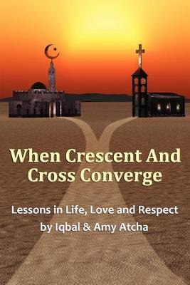 When Crescent and Cross Converge: Lessons in Life, Love and Respect