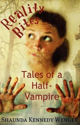 Reality Bites: Tales of a Half-Vampire
