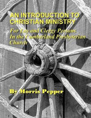 An Introduction to Christian Ministry: For Lay and Clergy Persons in the Cumberland Presbyterian Church