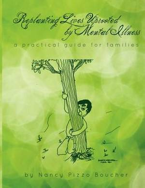 Replanting Lives Uprooted by Mental Illness, a Practical Guide for Families