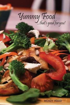 Yummy Food ... That's Good for You!: Everyone Loves a Great Satisfying Meal