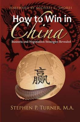 How to Win in China: Chinese Business and Negotiation Strategies Revealed