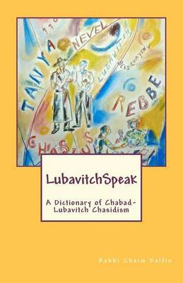 Lubavitchspeak: A Dictionary of Chabad-Lubavitch Chasidism: Words, Sayings and Colloquialisms