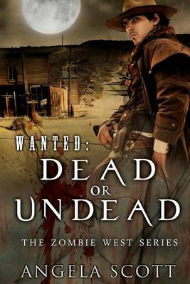 Wanted: Dead or Undead, the Zombie West Series (Book 1)