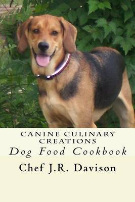 Canine Culinary Creations: Entrees, Treats and More for Dogs and Puppies