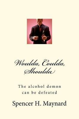 Woulda, Coulda, Shoulda: The Alcohol Demon Can Be Defeated