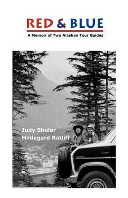 Red & Blue  : A Memoir of Two Alaskan Tour Guides
