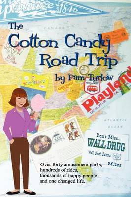 The Cotton Candy Road Trip: Over Forty Amusement Parks, Hundreds of Rides, Thousands of Happy People ... and One Changed Life.