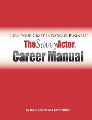The Savvy Actor Career Manual: Turn Your Craft Into Your Business