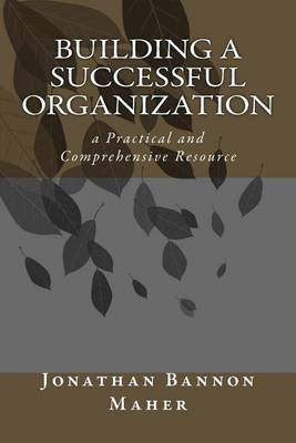 Building a Successful Organization: A Practical and Comprehensive Resource