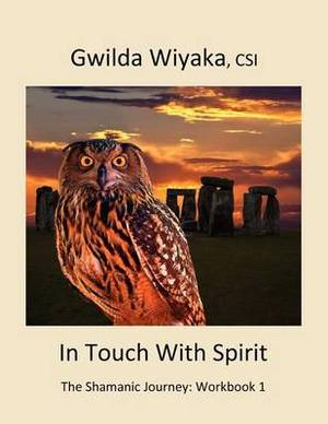 In Touch with Spirit: The Shamanic Journey: Workbook 1