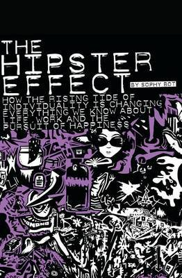 The Hipster Effect: How the Rising Tide of Individuality Is Changing Everything We Know about Life, Work and the Pursuit of Happiness