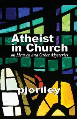 Atheist in Church -- On Heaven and Other Mysteries: One Woman's Journey to Understand Her Own Disbelief with Respect to the Believers Around Her.
