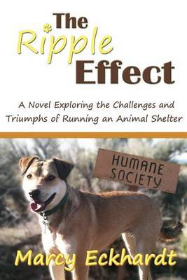 The Ripple Effect: A Novel Exploring the Challenges and Triumphs of Running an Animal Shelter