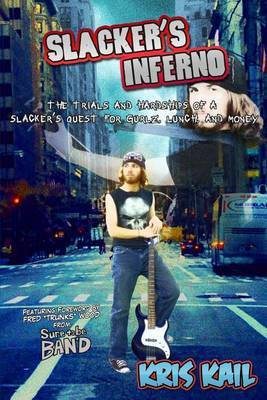Slacker's Inferno: The Trials and Hardships of a Slacker's Quest for Gurlz, Lunch, and Money
