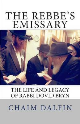 The Rebbe's Emissary: The Life and Legacy of Rabbi Dovid Bryn