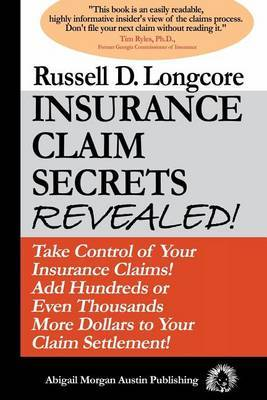 Insurance Claim Secrets Revealed!: Take Control of Your Insurance Claims! Add Hundreds More Dollars to Your Claim Settlement!