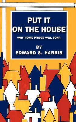 Put It on the House: Why Home Prices Will Soar