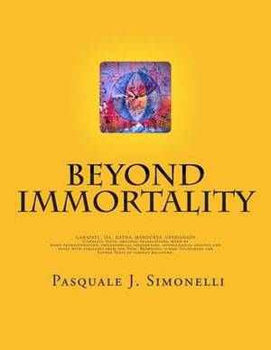 Beyond Immortality: Complete Texts, Original Translations, Word by Word Transliteration, Philosophical Commentary, Mythological Analysis and Notes of Ganapati, ISA, Katha and Mandukya Upanishads