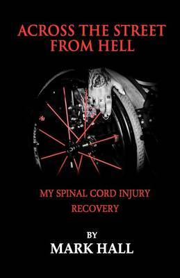 Across the Street from Hell: My Spinal Cord Injury Recovery
