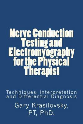 Nerve Conduction Testing and Electromyography for the Physical Therapist: Techniques, Interpretation and Differential Diagnosis