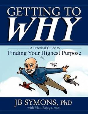 Getting to Why: A Practical Guide to Finding Your Highest Purpose