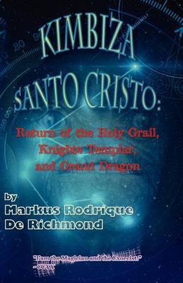Kimbiza Santo Cristo: Return of the Holy Grail, Knights Templar, and Grand Dragon