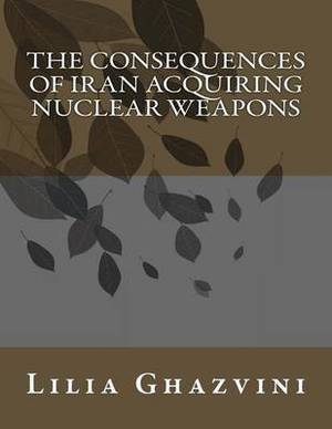 The Consequences of Iran Acquiring Nuclear Weapons