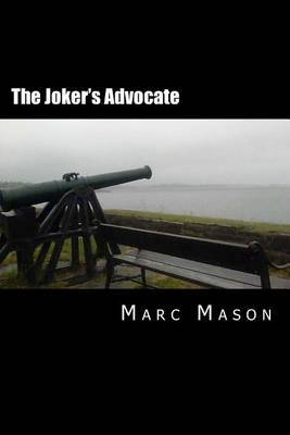 The Joker's Advocate: A Whole Lot of Revised, Re-Edited, & Expanded Happy Nonsense