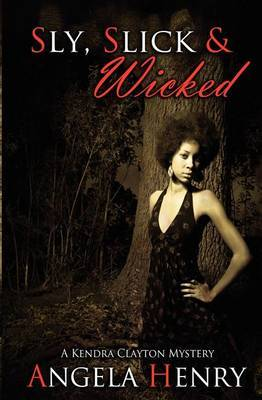 Sly, Slick & Wicked  : A Kendra Clayton Mystery