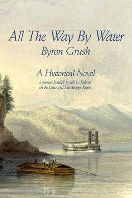 All the Way by Water: A Pioneer Family's Travels by Flatboat on the Ohio and Mississippi Rivers.