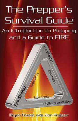 The Prepper's Survival Guide: An Introduction to Prepping and a Guide to Fire