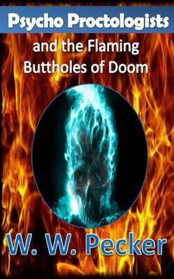 Psycho Proctologists and the Flaming Buttholes of Doom (Psycho Proctologists #1)