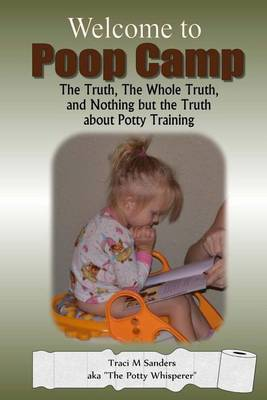 Welcome to  Poop Camp : The Truth, the Whole Truth, and Nothing But the Truth about Potty Training