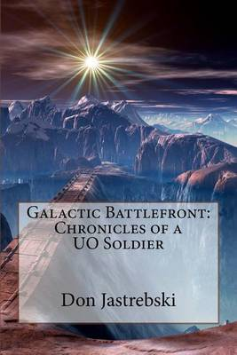 Galactic Battlefront: Chronicles of a Uo Soldier