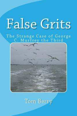 False Grits: The Strange Case of George C. Murfrey the Third