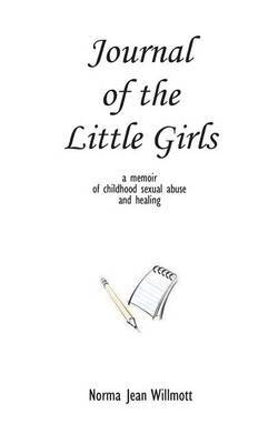 Journal of the Little Girls: A Memoir of Childhood Sexual Abuse and Healing