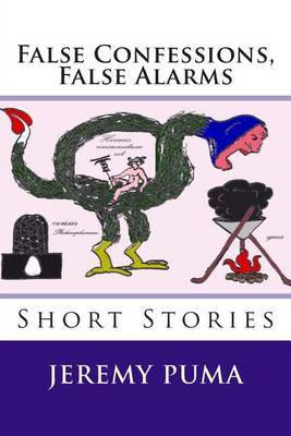False Confessions, False Alarms: Short Stories (and One Short Play)