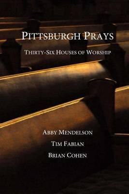 Pittsburgh Prays: Thirty-Six Houses of Worship