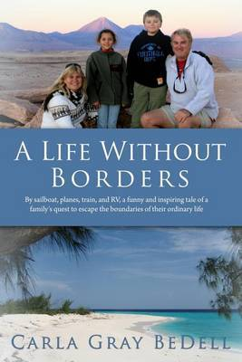 A Life Without Borders: By Sailboat, Planes, Train, and RV, a Funny and Inspiring Tale of a Family's Quest to Escape the Boundaries of Their Ordinary Life