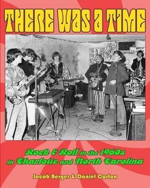 There Was a Time: Rock & Roll in the 1960s in Charlotte, and North Carolina