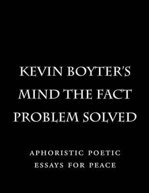 Mind the Fact Problem Solved: Aphoristic Poetic Essays for Peace