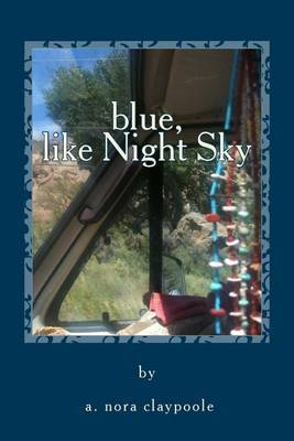 Blue, Like Night Sky: A Hippy Chick's Ride Inside Indian Country